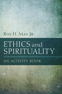 Ethics and Spirituality: An Activity Book - May, Roy H Jr