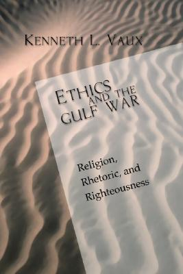 Ethics and the Gulf War: Religion, Rhetoric, and Righteousness - Vaux, Kenneth L