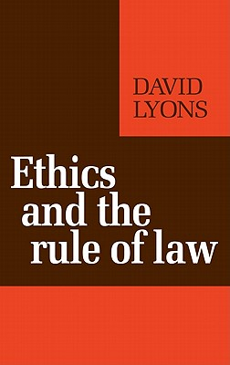 Ethics and the Rule of Law - Lyons, David