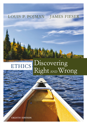 Ethics: Discovering Right and Wrong - Pojman, Louis P., and Fieser, James
