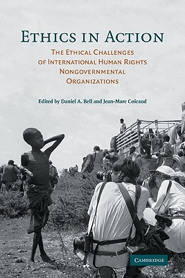 Ethics in Action: The Ethical Challenges of International Human Rights Nongovernmental Organizations - Bell, Daniel A (Editor), and Coicaud, Jean-Marc (Editor)