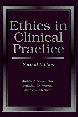 Ethics in Clinical Practice - Ahronheim, Judith C, and Moreno, Jonathan D, Professor, and Zuckerman, Connie