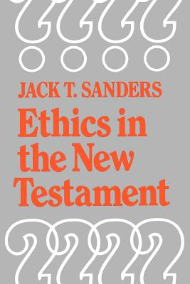 Ethics in the New Testament - Sanders, Jack, Professor