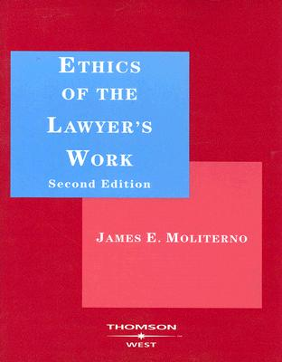 Ethics of the Lawyer's Work - Moliterno, James E