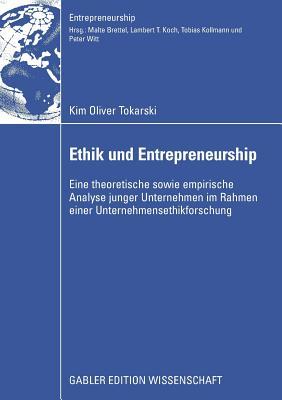 Ethik Und Entrepreneurship: Eine Theoretische Sowie Empirische Analyse Junger Unternehmen Im Rahmen Einer Unternehmensethikforschung - Koch, Prof Dr Lambert T (Foreword by)