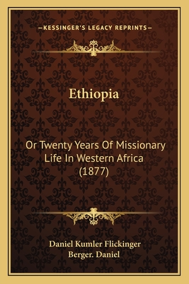 Ethiopia: Or Twenty Years of Missionary Life in Western Africa (1877) - Flickinger, Daniel Kumler, and Berger Daniel (Introduction by)