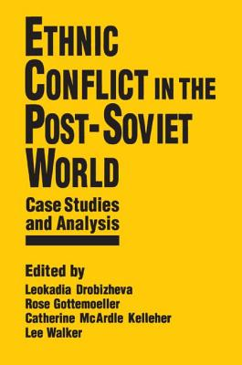 Ethnic Conflict in the Post-Soviet World: Case Studies and Analysis: Case Studies and Analysis - Drobizheva, Leokadia, and Gottemoeller, Rose, and McArdle Kelleher, Catherine