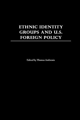 Ethnic Identity Groups and U.S. Foreign Policy - Ambrosio, Thomas (Editor)