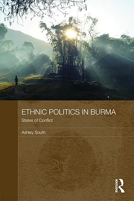 Ethnic Politics in Burma - South, Ashley