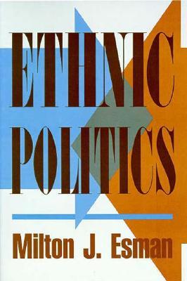 Ethnic Politics - Esman, Milton J