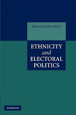 Ethnicity and Electoral Politics - Birnir, Johanna Kristin