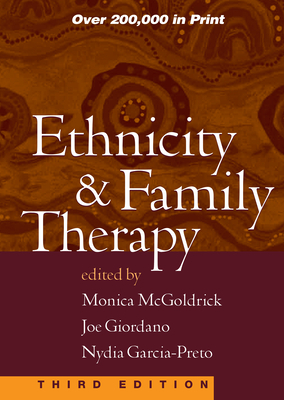 Ethnicity and Family Therapy, Third Edition - McGoldrick, Monica, Lcsw, PhD (Editor), and Giordano, Joe, MSW (Editor), and Garcia Preto, Nydia, Lcsw (Editor)