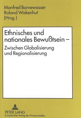 Ethnisches Und Nationales Bewusstsein - Zwischen Globalisierung Und Regionalisierung - Bornewasser, Manfred (Editor), and Wakenhut, Roland