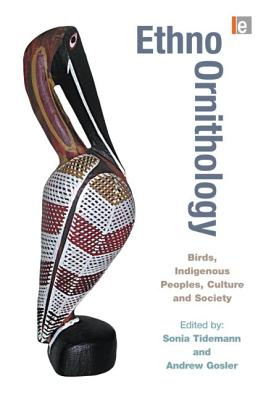 Ethno-Ornithology: Birds, Indigenous Peoples, Culture and Society - Gosler, Andrew (Editor), and Tidemann, Sonia (Editor)