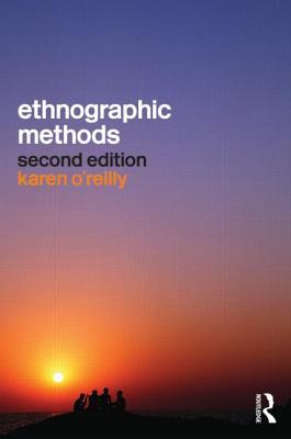 Ethnographic Methods - O'Reilly, Karen, Dr.