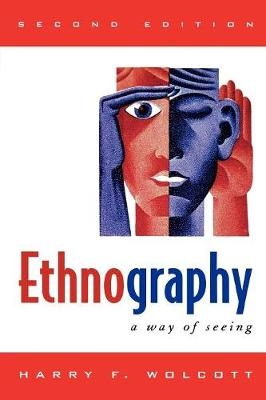 Ethnography: A Way of Seeing - Wolcott, Harry F