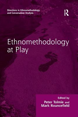 Ethnomethodology at Play - Tolmie, Peter, Mr., and Rouncefield, Mark, Dr. (Editor)