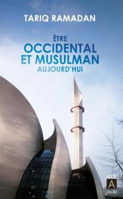 Etre Occidental Et Musulman Aujourd'hui - Ramadan, Tariq