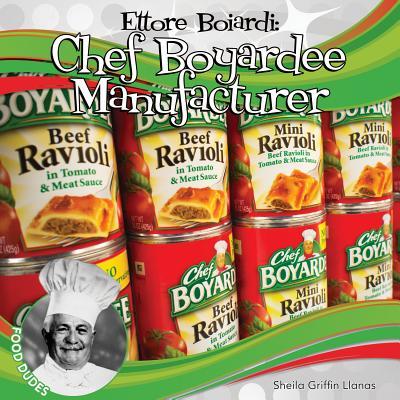 Ettore Boiardi: Chef Boyardee Manufacturer - Llanas, Sheila Griffin