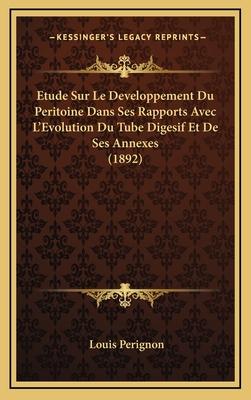 Etude Sur Le Developpement Du Peritoine Dans Ses Rapports Avec L'Evolution Du Tube Digesif Et de Ses Annexes (1892) - Perignon, Louis