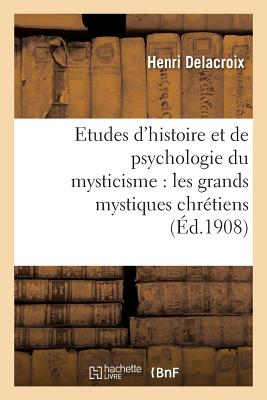 Etudes D'Histoire Et de Psychologie Du Mysticisme: Les Grands Mystiques Chretiens - Delacroix, Henri