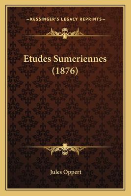 Etudes Sumeriennes (1876) - Oppert, Jules