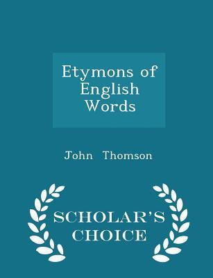 Etymons of English Words - Scholar's Choice Edition - Thomson, John