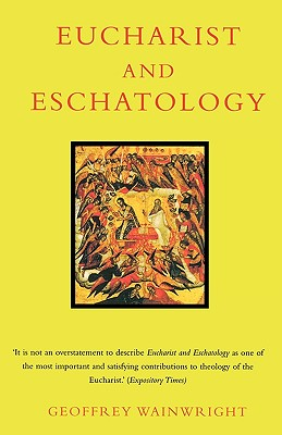 Eucharist and Eschatology - Wainwright, Geoffrey