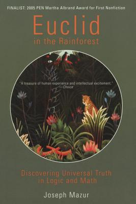 Euclid in the Rainforest: Discovering Universal Truth in Logic and Math - Mazur, Joseph