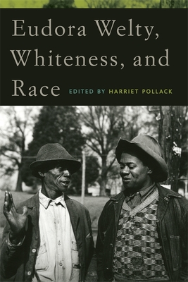 Eudora Welty, Whiteness, and Race - Pollack, Harriet (Editor)