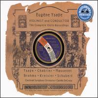Eugène Ysaÿe: Violinist & Conductor (Complete Violin Recordings) - Camille de Creus (piano); Eugène Ysaÿe (violin); Cincinnati Symphony Orchestra; Eugène Ysaÿe (conductor)