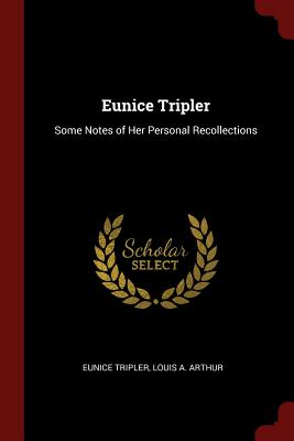 Eunice Tripler: Some Notes of Her Personal Recollections - Tripler, Eunice
