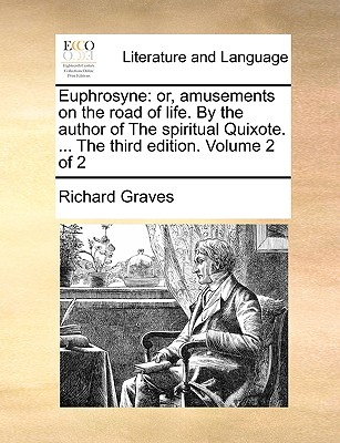 Euphrosyne: Or, Amusements on the Road of Life. by the Author of the Spiritual Quixote. ... the Third Edition. Volume 2 of 2 - Graves, Richard