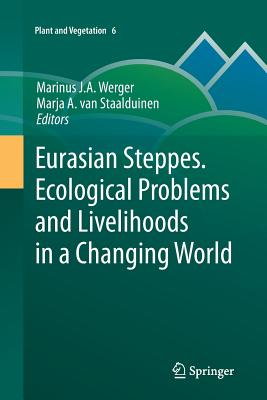 Eurasian Steppes. Ecological Problems and Livelihoods in a Changing World - Werger, Marinus J a (Editor)