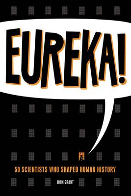 Eureka!: 50 Incredible Stories of Scientific Discovery - Grant, John
