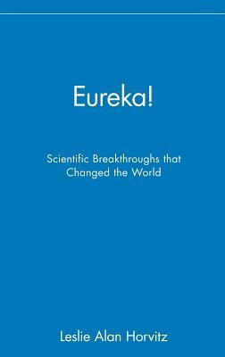 Eureka!: Scientific Breakthroughs That Changed the World - Horvitz, Leslie Alan