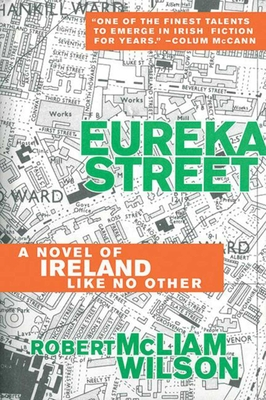 Eureka Street: A Novel of Ireland Like No Other - Wilson, Robert McLiam