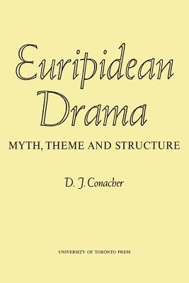 Euripidean Drama: Myth, Theme and Structure - Conacher, Desmond J