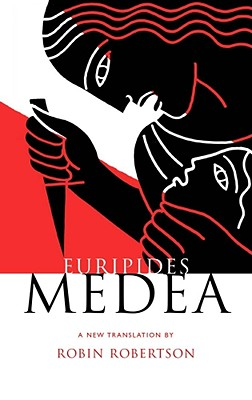 Euripides: Medea - Euripides, and Robertson, Robin (Translated by)