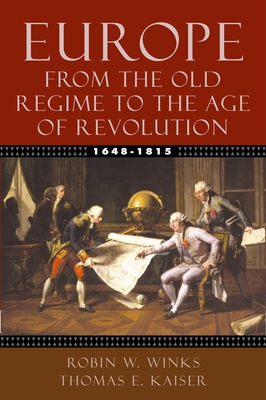 Europe, 1648-1815: From the Old Regime to the Age of Revolution - Robinson, Ray, and Winks, Robin W, and Kaiser, Thomas E