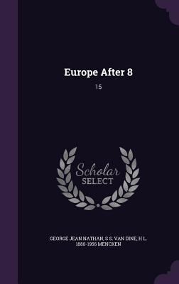 Europe After 8: 15 - Nathan, George Jean, and Van Dine, S S, and Mencken, H L 1880-1956