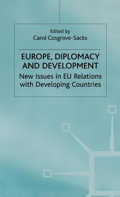 Europe, Diplomacy and Development: New Issues in Eu Relations with Developing Countries - Cosgrove-Sacks, C