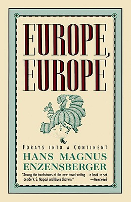 Europe, Europe: Forays Into a Continent - Enzensberger, Hans Magnus