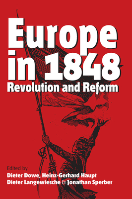 Europe in 1848: Revolution and Reform - Dowe, Dieter (Editor), and Haupt, Heinz-Gerhard (Editor), and Sperber, Jonathan (Editor)