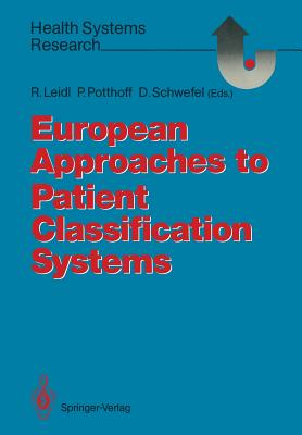 European Approaches to Patient Classification Systems: Methods and Applications Based on Disease Severity, Resource Needs, and Consequences - Leidl, Reiner (Editor)