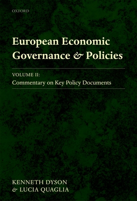 European Economic Governance and Policies: Volume II: Commentary on Key Policy Documents - Dyson, Kenneth, and Quaglia, Lucia