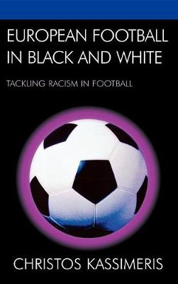European Football in Black and White: Tackling Racism in Football - Kassimeris, Christos