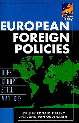 European Foreign Policies: Does Europe Still Matter? - Tiersky, Ronald, Professor (Editor), and Van Oudenaren, John (Editor)