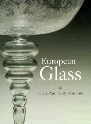 European Glass in the J. Paul Getty Museum - Hess, Catherine