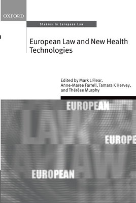 European Law and New Health Technologies - Flear, Mark L. (Editor), and Farrell, Anne-Maree (Editor), and Hervey, Tamara K. (Editor)